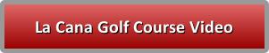 La Cana Golf Course - Button Video